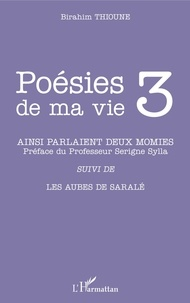 Birahim Madior Thioune - Poésies de ma vie - Tome 3, Ainsi parlaient deux momies et autre poèmes.