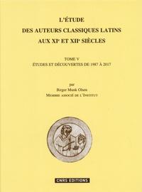 Birger Munk Olsen - L'étude des auteurs classiques latins aux XIe et XII siècles - Tome 5, Etudes et découvertes de 1987 à 2017.