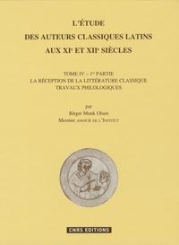 Birger Munk Olsen - L'étude des auteurs classiques latins aux XIe et XIIe siècles - Tome 4 - 1re partie, La réception de la littérature classique, travaux philologiques.