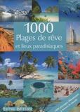 Birgit Adam et Claudia Piuntek - 1000 Plages de rêve et lieux paradisiaques.