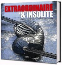 Birgit Krols - Extraordinaire & insolite - Les lieux d'exceptions les plus surprenants du monde.