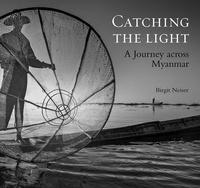 Birgit Neiser - Catching the light, a journey across Myanmar.