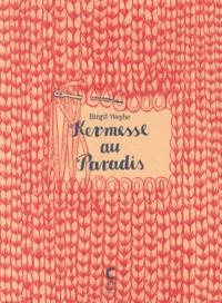 Birgit Weyhe - Kermesse au paradis.