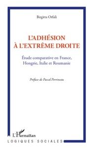 Birgitta Orfali - L'adhésion à l'extrême droite - Etude comparative en France, Hongrie, Italie et Roumanie.