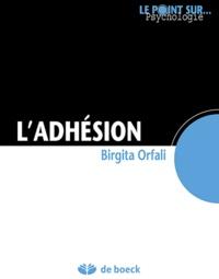 Birgitta Orfali - L'adhésion - Militer, s'engager, rêver.