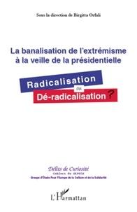 Birgitta Orfali - La banalisation de l'extrémisme à la veille de la présidentielle - Radicalisation ou dé-radicalisation ?.