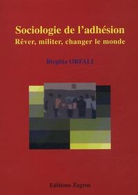 Birgitta Orfali - Sociologie de l'adhésion - Rêver, militer, changer le monde.