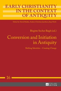 Birgitte secher Bøgh - Conversion and Initiation in Antiquity - Shifting Identities – Creating Change.