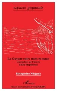 Biringanine Ndagano - La Guyane entre mots et maux - Une lecture de l'oeuvre d'Elie Stephenson.