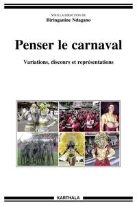 Biringanine Ndagano - Penser le carnaval - Variations, discours et représentations.