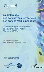 Birte Wassenberg et Marion Aballéa - Cahiers de fare N°17 : La diplomatie des collectivités territoriales des années 1980 à nos jours.