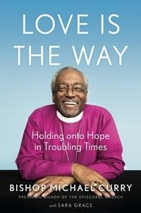 Bishop Michael B. Curry - Love is the Way - Holding Onto Hope in Troubling Times.