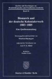 Bismarck und der deutsche Kolonialerwerb 1883 - 1885 - Eine Quellensammlung. Hrsg. und bearb. von Winfried Baumgart aufgrund der Vorarbeiten von Axel T. G. Riehl. Red.: Mathias Friedel.