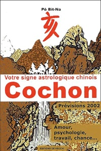 Votre signe astrologique chinois 2002 : cochon - Bit-Na Pô | Showmesound.org