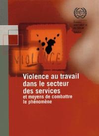 BIT - Violence au travail dans le secteur des services et moyens de combattre le phénomène.