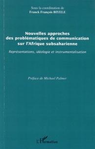 Biyele Franck François - Nouvelles approches des problématiques de communication sur l'Afrique subsaharienne - Représentations, idéologie et instrumentalisation.
