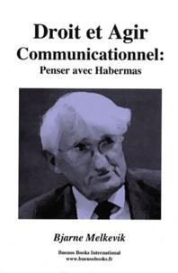 Bjarne Melkevik - Droit et agir communicationnel : penser avec Habermas.