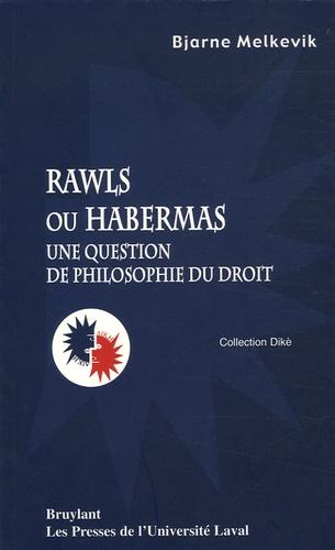 Bjarne Melkevik - Rawls ou Habermas - Une question de philosophie du droit.