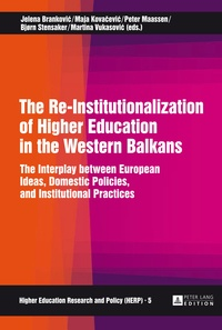 Bjørn Stensaker et Peter Maassen - The Re-Institutionalization of Higher Education in the Western Balkans - The Interplay between European Ideas, Domestic Policies, and Institutional Practices.