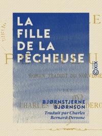Bjørnstjerne Bjørnson et Charles Bernard-Derosne - La Fille de la pêcheuse.