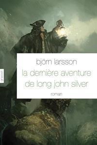Björn Larsson - La dernière aventure de Long John Silver.