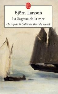 Björn Larsson - La Sagesse de la mer - Du cap de la Colère au Bout du monde.