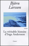 Björn Larsson - La véritable histoire d'Inga Andersson.