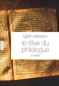 Björn Larsson - Le rêve du philologue - Nouvelles sur la joie de la découverte.