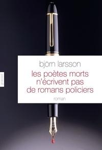 Björn Larsson - Les poètes morts n'écrivent pas de romans policiers.
