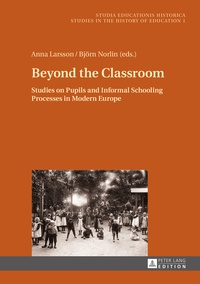 Björn Norlin et Anna Larsson - Beyond the Classroom - Studies on Pupils and Informal Schooling Processes in Modern Europe.