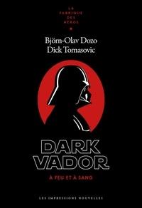 Björn-Olav Dozo et Dick Tomasovic - Dark Vador - A feu et à sang.