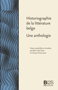 Björn-Olav Dozo et François Provenzano - Historiographie de la littérature belge - Une anthologie.