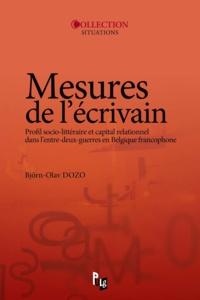 Björn-Olav Dozo - Mesures de l'écrivain - Profil socio-littéraire et capital relationnel dans l'entre-deux-guerres en Belgique francophone.