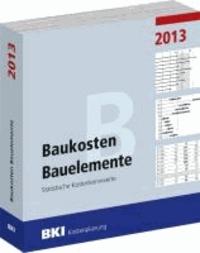 BKI Baukosten 2013 Teil 2: Statistische Kostenkennwerte für Bauelemente.