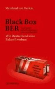 Black Box BER - Vom Flughafen Berlin Brandenburg und anderen Großbaustellen. Wie Deutschland seine Zukunft verbaut.