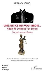 Black Yondo - Une justice qui vous broie...  Affaire Me Lydienne Yen Eyoum - Une justice sous influence.