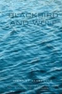 Blackbird and Wolf: Poems.