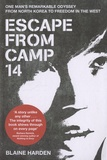 Blaine Harden - Escape from Camp 14 - One Man's Remarkable Odyssey from North Korea to Freedom in the West.