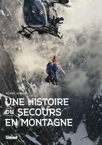 Une histoire du secours en montagne - Blaise Agresti pdf epub