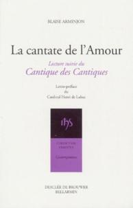 Blaise Arminjon - La cantate de l'amour - Suivi du Cantique des cantiques.