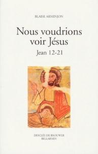 Blaise Arminjon - NOUS VOUDRIONS VOIR JESUS. - Jean 12-21.