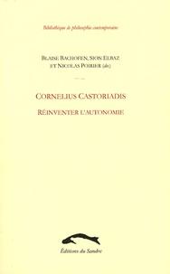 Blaise Bachofen et Sion Elbaz - Cornelius Castoriadis - Réinventer l'autonomie.