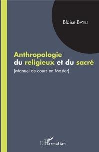 Blaise Bayili - Anthropologie du religieux et du sacré - Manuel de cours en master.