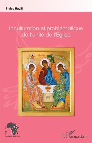 Blaise Bayili - Inculturation et problématique de l'unité de l'Eglise.