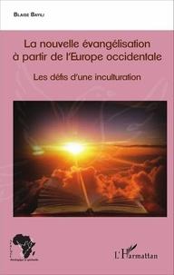 Blaise Bayili - La nouvelle évangélisation à partir de l'Europe occidentale - Les défis d'une inculturation.
