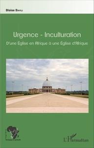 Blaise Bayili - Urgence-Inculturation - D'une Eglise en Afrique à une Eglise d'Afrique.