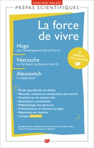 Blaise Benoît et Guillaume Cousin - La force de vivre - Hugo, Les Contemplations (Livres IV-V) ; Nietzsche, Le Gai Savoir (préface et livre IV) ; Alexievitch, La Supplication.