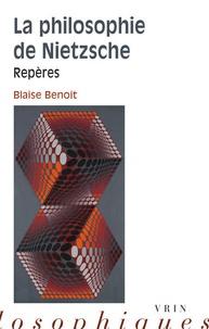 Blaise Benoît - La philosophie de Nietzsche - Repères.
