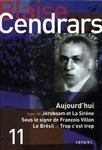 Blaise Cendrars - Aujourd'hui - Suivi de Jéroboam ; La Sirène ; Sous le signe de François Villon ; Le Brésil ; Trop c'est trop.
