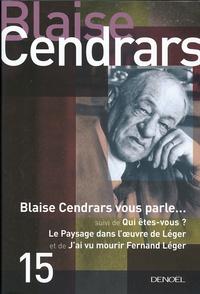 Blaise Cendrars - Blaise Cendars vous parle... - Suivi de Qui êtes-vous ? ; Le Paysage dans l'oeuvre de Léger ; J'ai vu mourir Fernand Léger.